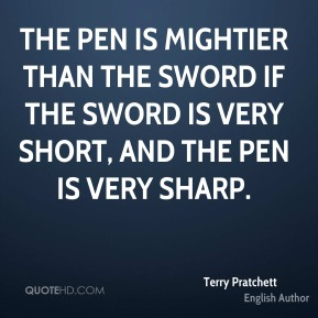 The pen is mightier than the sword if the sword is very short, and the pen is very sharp.