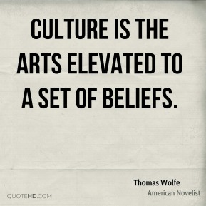 Culture is the arts elevated to a set of beliefs.