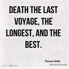 Death the last voyage, the longest, and the best.