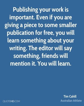 Publishing your work is important. Even if you are giving a piece to some smaller publication for free, you will learn something about your writing. The editor will say something, friends will mention it. You will learn.