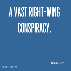 Tim Russert  - a vast right-wing conspiracy.