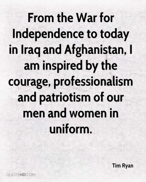 From the War for Independence to today in Iraq and Afghanistan, I am inspired by the courage, professionalism and patriotism of our men and women in uniform.