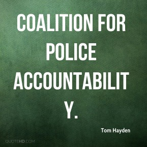 Tom Hayden  - Coalition for Police Accountability.