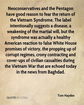Neoconservatives and the Pentagon have good reason to fear the return of the Vietnam Syndrome. The label intentionally suggests a disease, a weakening of the martial will, but the syndrome was actually a healthy American reaction to false White House promises of victory, the propping up of corrupt regimes, crony contracting and cover-ups of civilian casualties during the Vietnam War that are echoed today in the news from Baghdad.