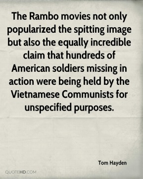 The Rambo movies not only popularized the spitting image but also the equally incredible claim that hundreds of American soldiers missing in action were being held by the Vietnamese Communists for unspecified purposes.