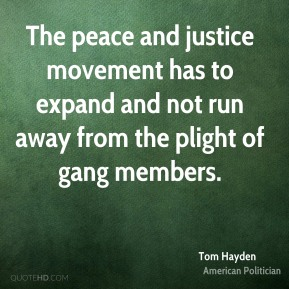Tom Hayden - The peace and justice movement has to expand and not run away from the plight of gang members.