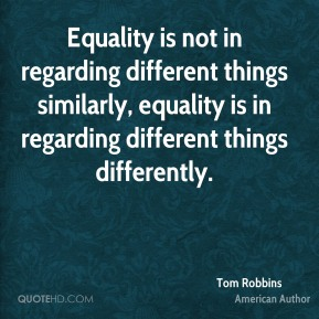 Equality is not in regarding different things similarly, equality is in regarding different things differently.
