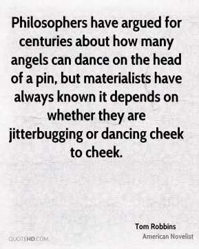 Philosophers have argued for centuries about how many angels can dance on the head of a pin, but materialists have always known it depends on whether they are jitterbugging or dancing cheek to cheek.