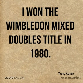 Tracy Austin - I won the Wimbledon mixed doubles title in 1980.