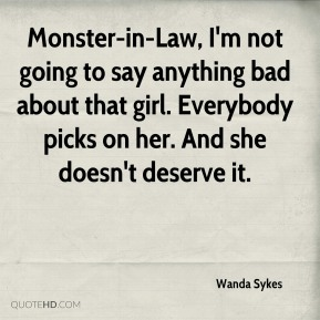 Monster-in-Law, I'm not going to say anything bad about that girl. Everybody picks on her. And she doesn't deserve it.