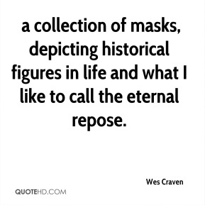 Wes Craven  -  a collection of masks, depicting historical figures in life and what I like to call the eternal repose.