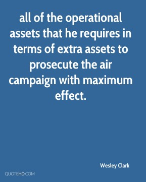 all of the operational assets that he requires in terms of extra assets to prosecute the air campaign with maximum effect.