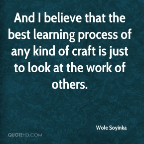 And I believe that the best learning process of any kind of craft is just to look at the work of others.