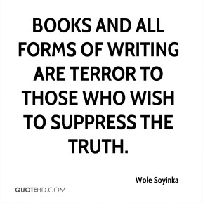 Books and all forms of writing are terror to those who wish to suppress the truth.