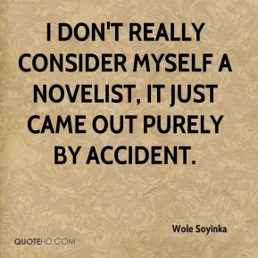 I don't really consider myself a novelist, it just came out purely by accident.