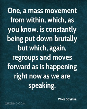 One, a mass movement from within, which, as you know, is constantly being put down brutally but which, again, regroups and moves forward as is happening right now as we are speaking.