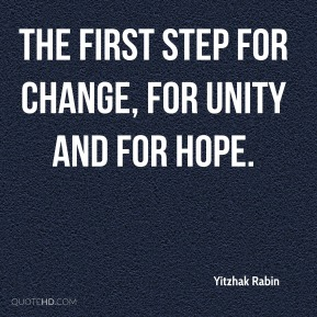 Yitzhak Rabin  - the first step for change, for unity and for hope.
