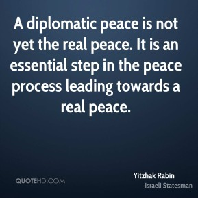 A diplomatic peace is not yet the real peace. It is an essential step in the peace process leading towards a real peace.