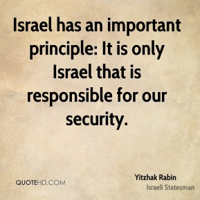 Israel has an important principle: It is only Israel that is responsible for our security.