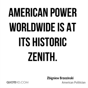 American power worldwide is at its historic zenith.