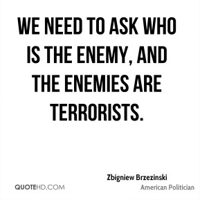 Zbigniew Brzezinski - We need to ask who is the enemy, and the enemies are terrorists.