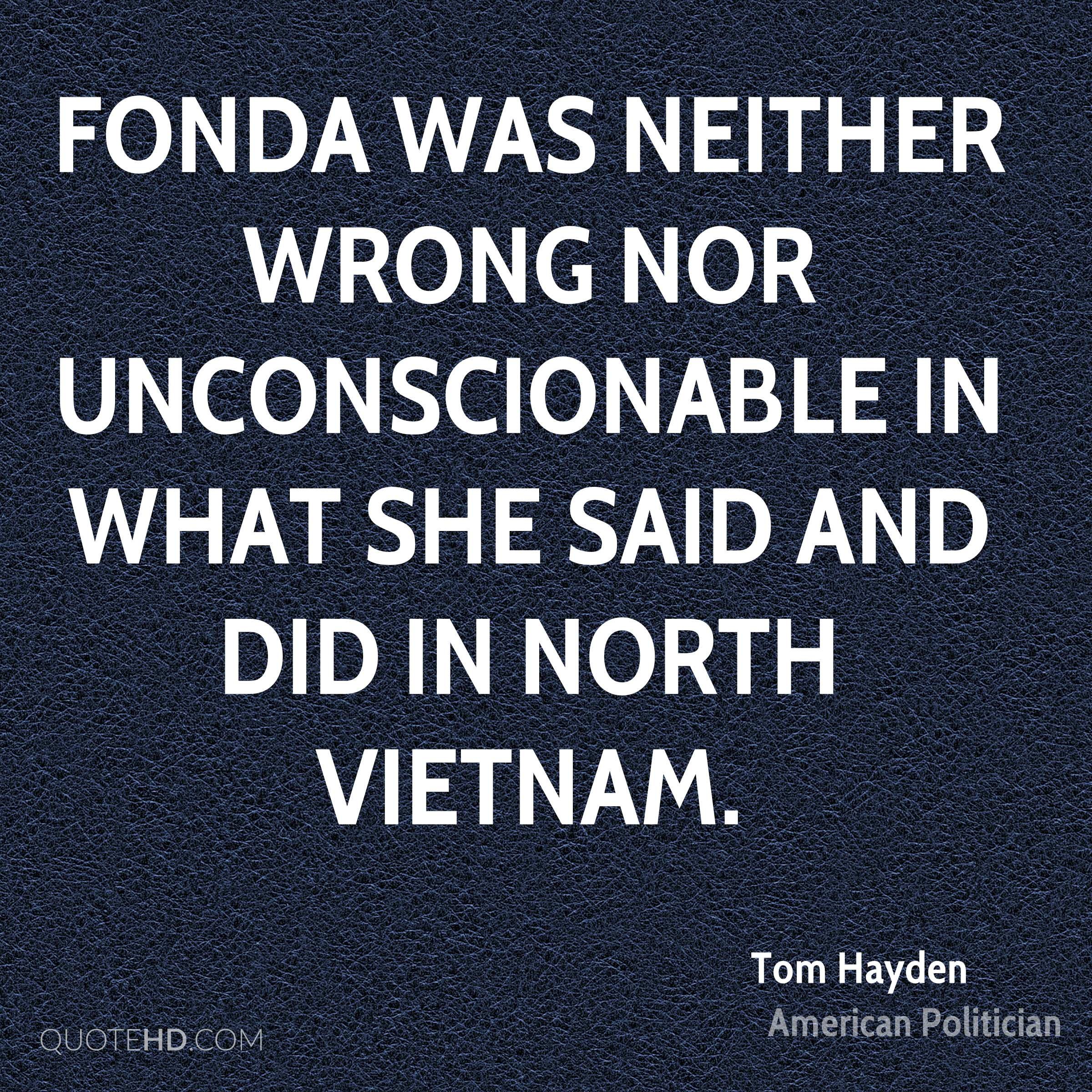 Fonda was neither wrong nor unconscionable in what she said and did in North Vietnam.