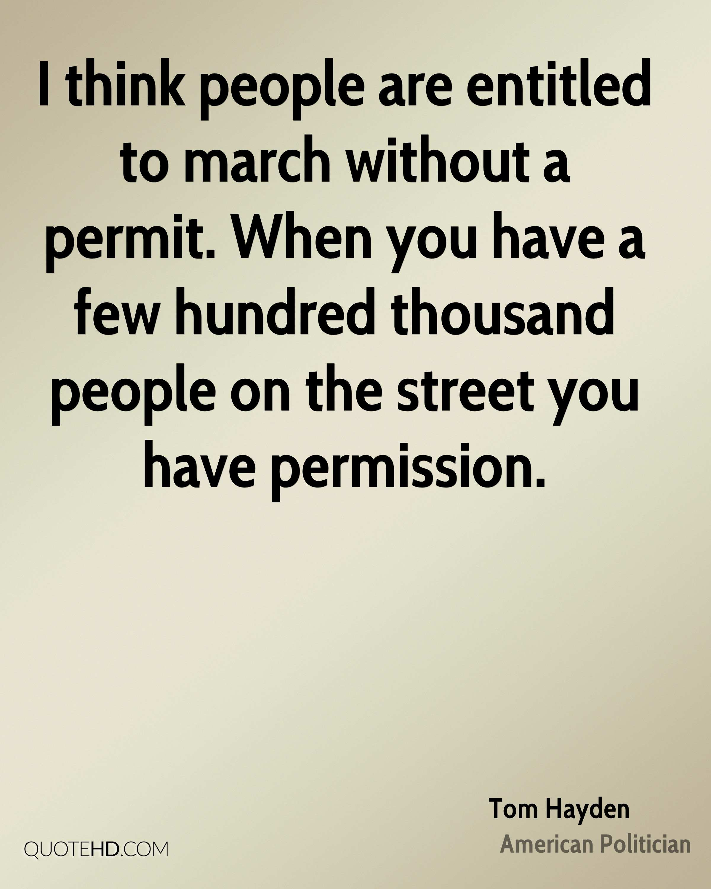 I think people are entitled to march without a permit. When you have a few hundred thousand people on the street you have permission.