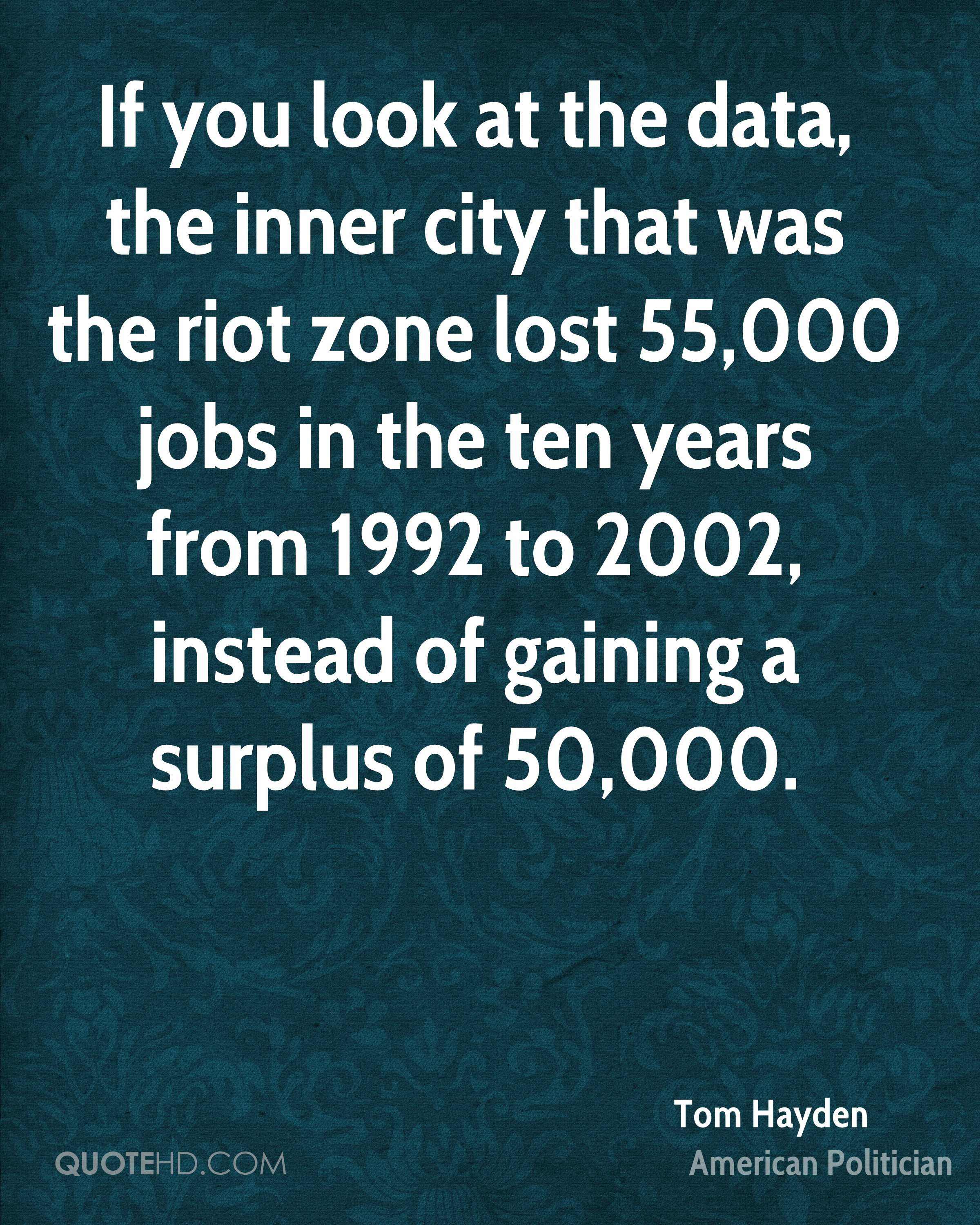 If you look at the data, the inner city that was the riot zone lost 55,000 jobs in the ten years from 1992 to 2002, instead of gaining a surplus of 50,000.