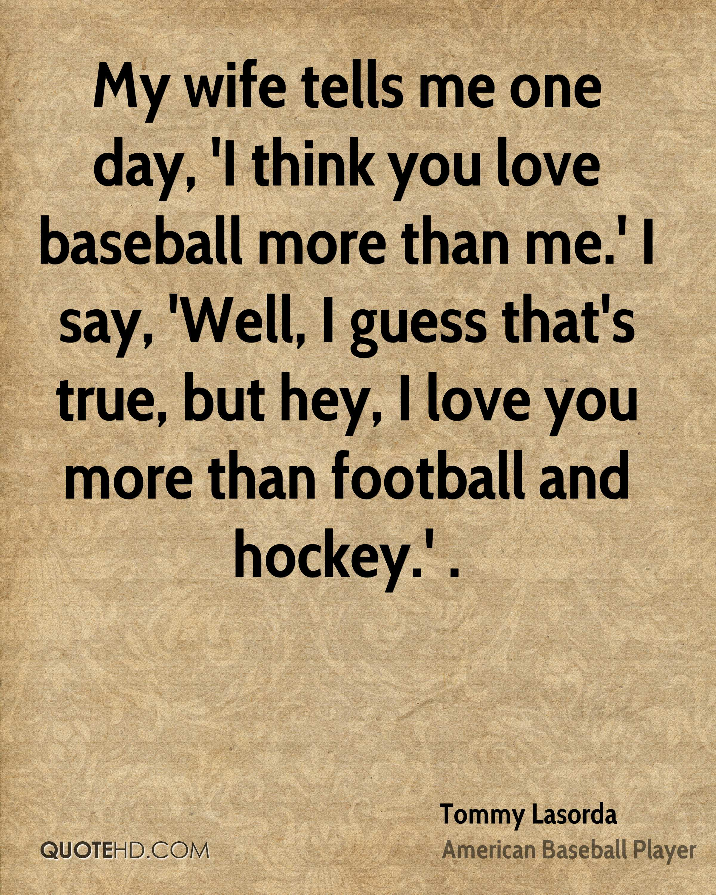 I Love My Wife Quotes Tommy Lasorda Wife Quotes  Quotehd