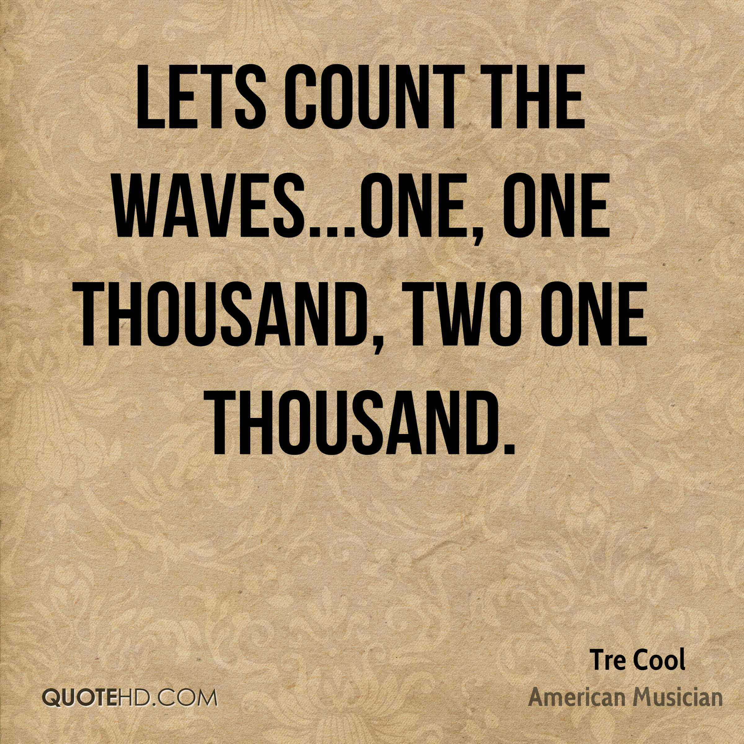 Lets count the waves...one, one thousand, two one thousand.