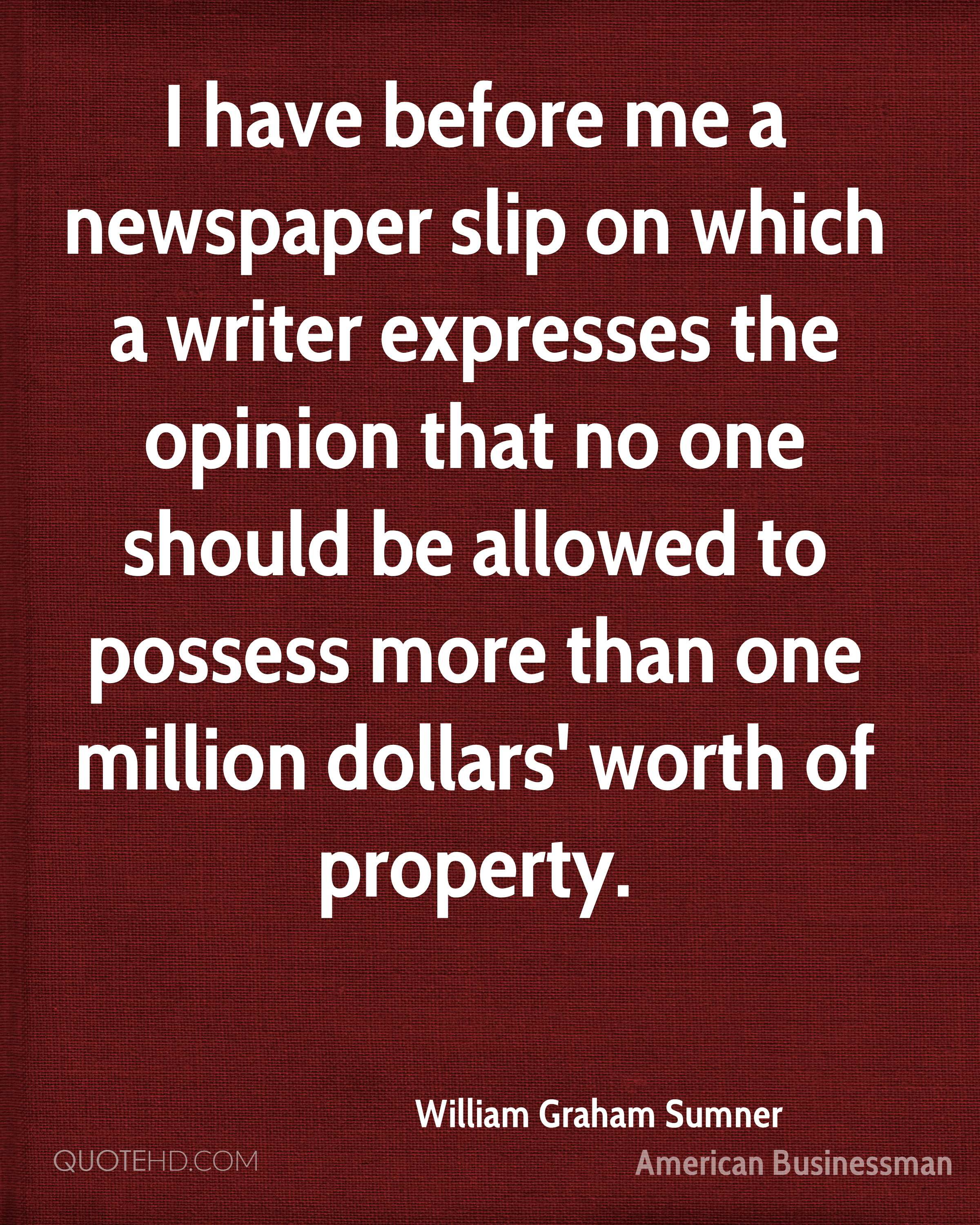 I have before me a newspaper slip on which a writer expresses the opinion that no one should be allowed to possess more than one million dollars' worth of property.