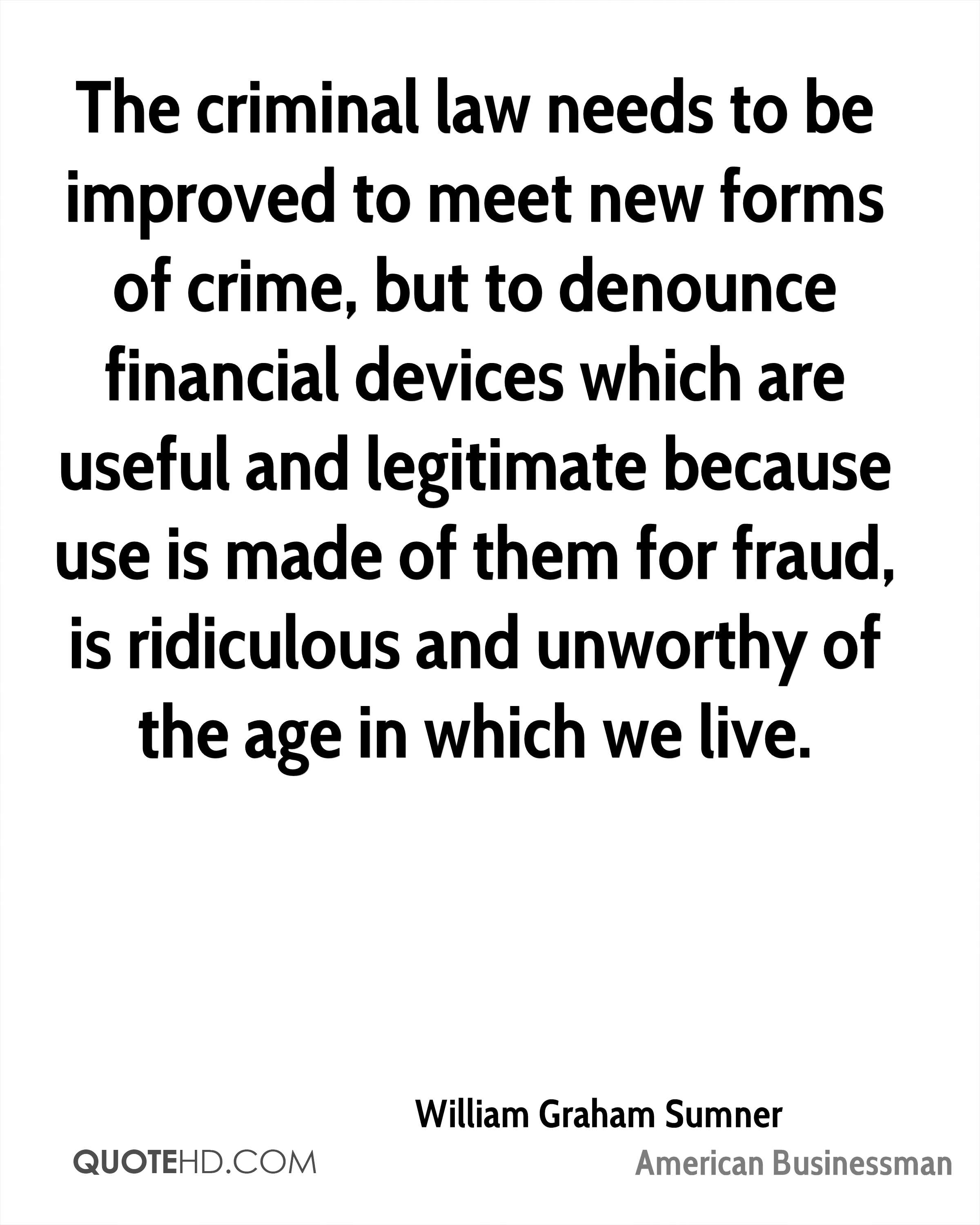 The criminal law needs to be improved to meet new forms of crime, but to denounce financial devices which are useful and legitimate because use is made of them for fraud, is ridiculous and unworthy of the age in which we live.