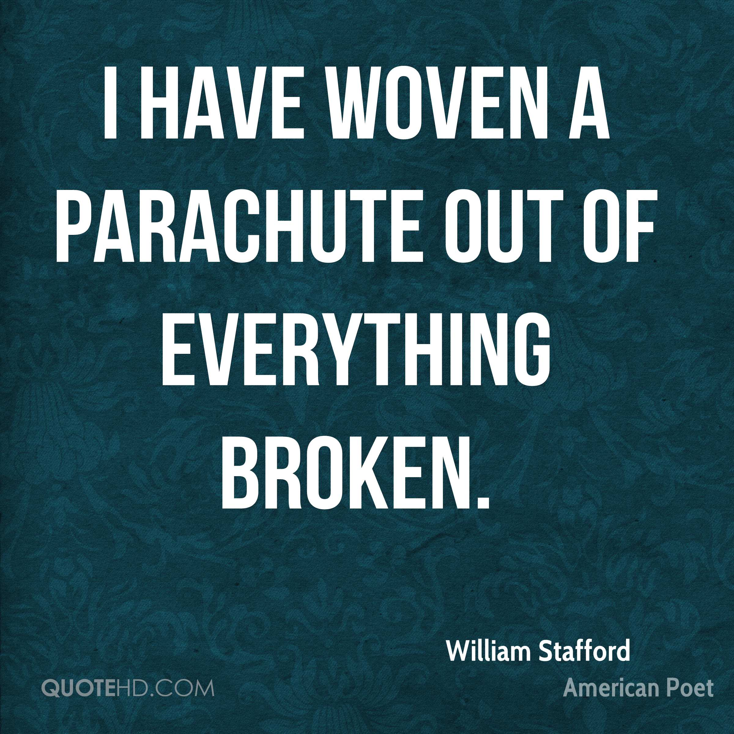 I have woven a parachute out of everything broken.