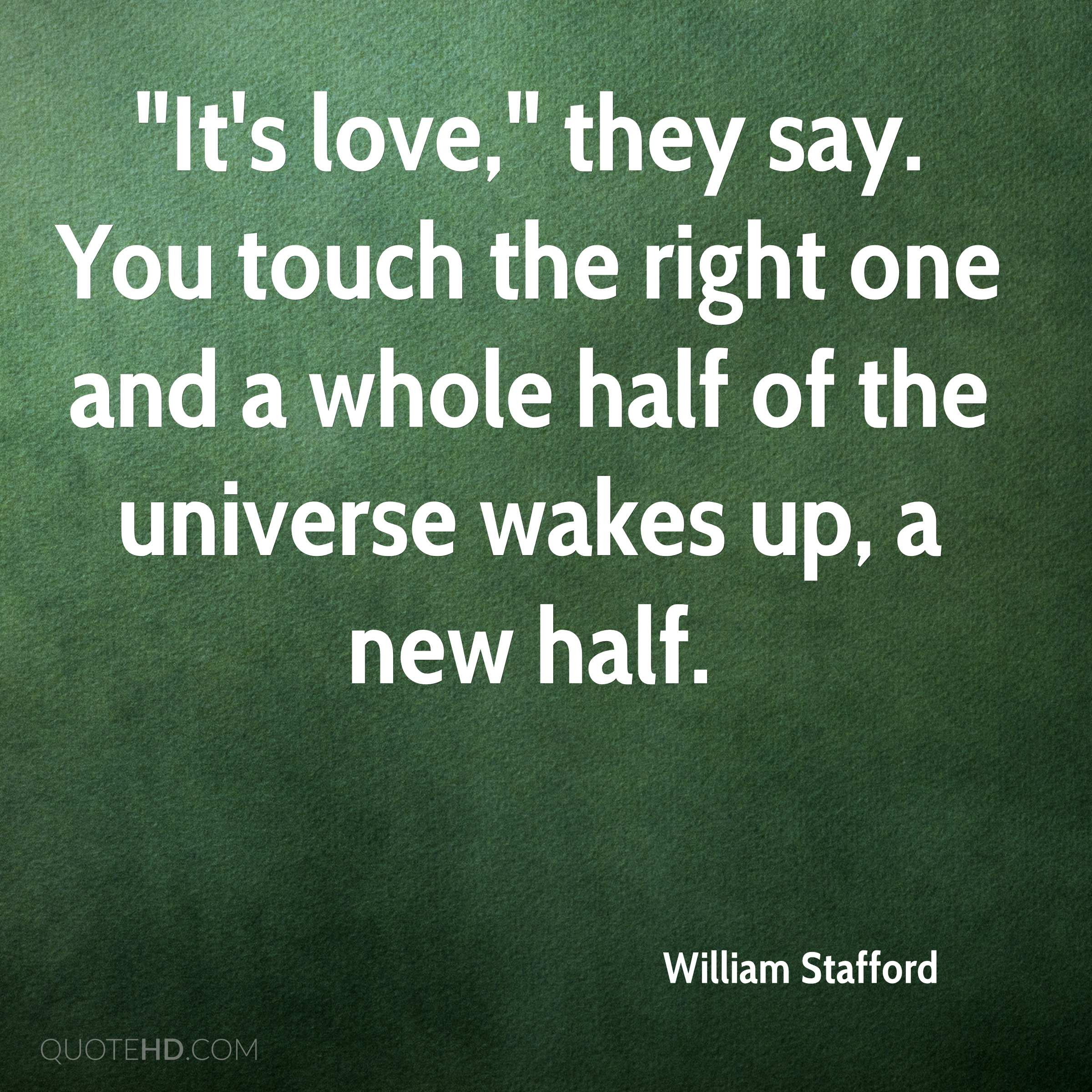 """It's love,"" they say. You touch the right one and a whole half of the universe wakes up, a new half."