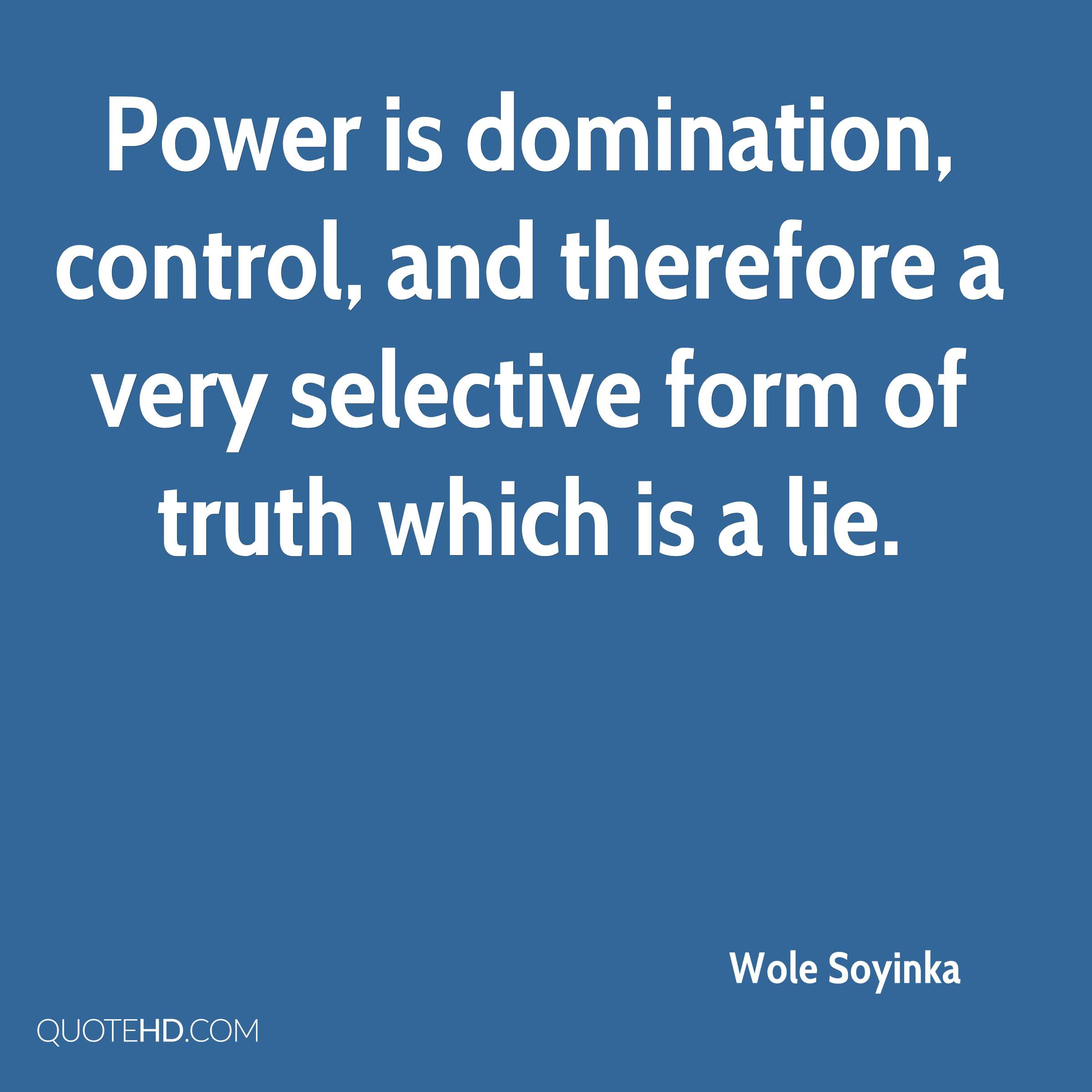 Attractive Power Is Domination, Control, And Therefore A Very Selective Form Of Truth  Which Is
