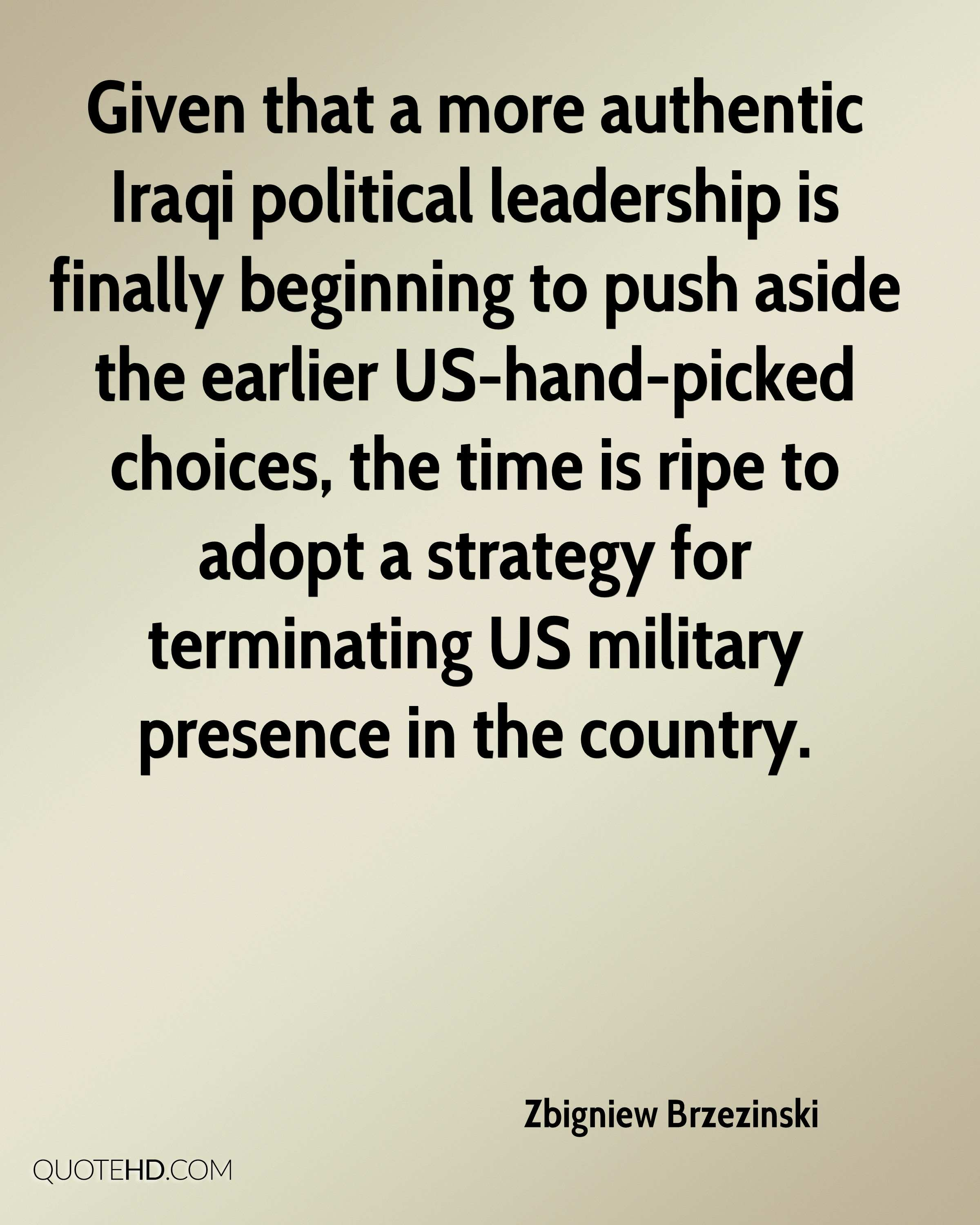 Given that a more authentic Iraqi political leadership is finally beginning to push aside the earlier US-hand-picked choices, the time is ripe to adopt a strategy for terminating US military presence in the country.