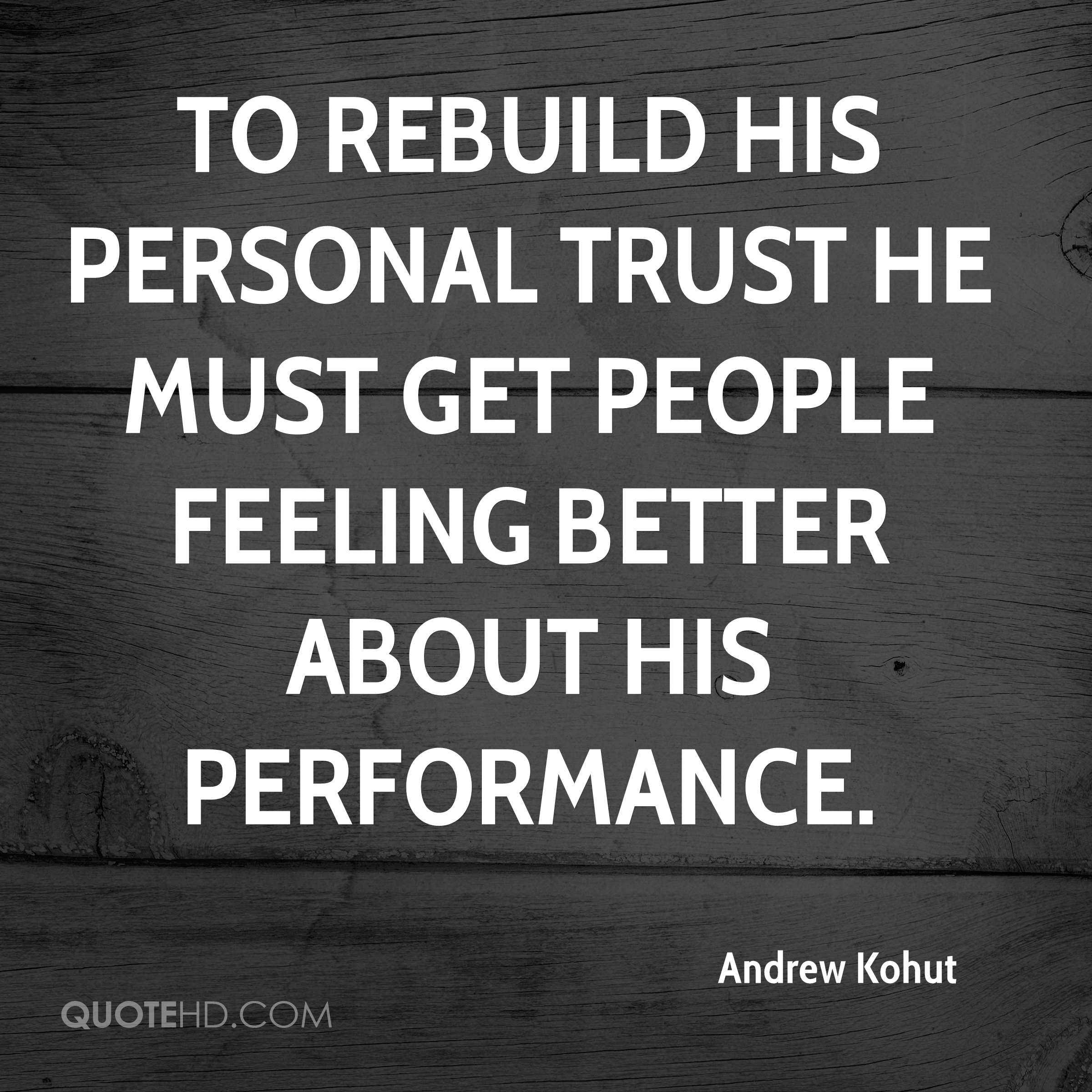To rebuild his personal trust he must get people feeling better about his performance.