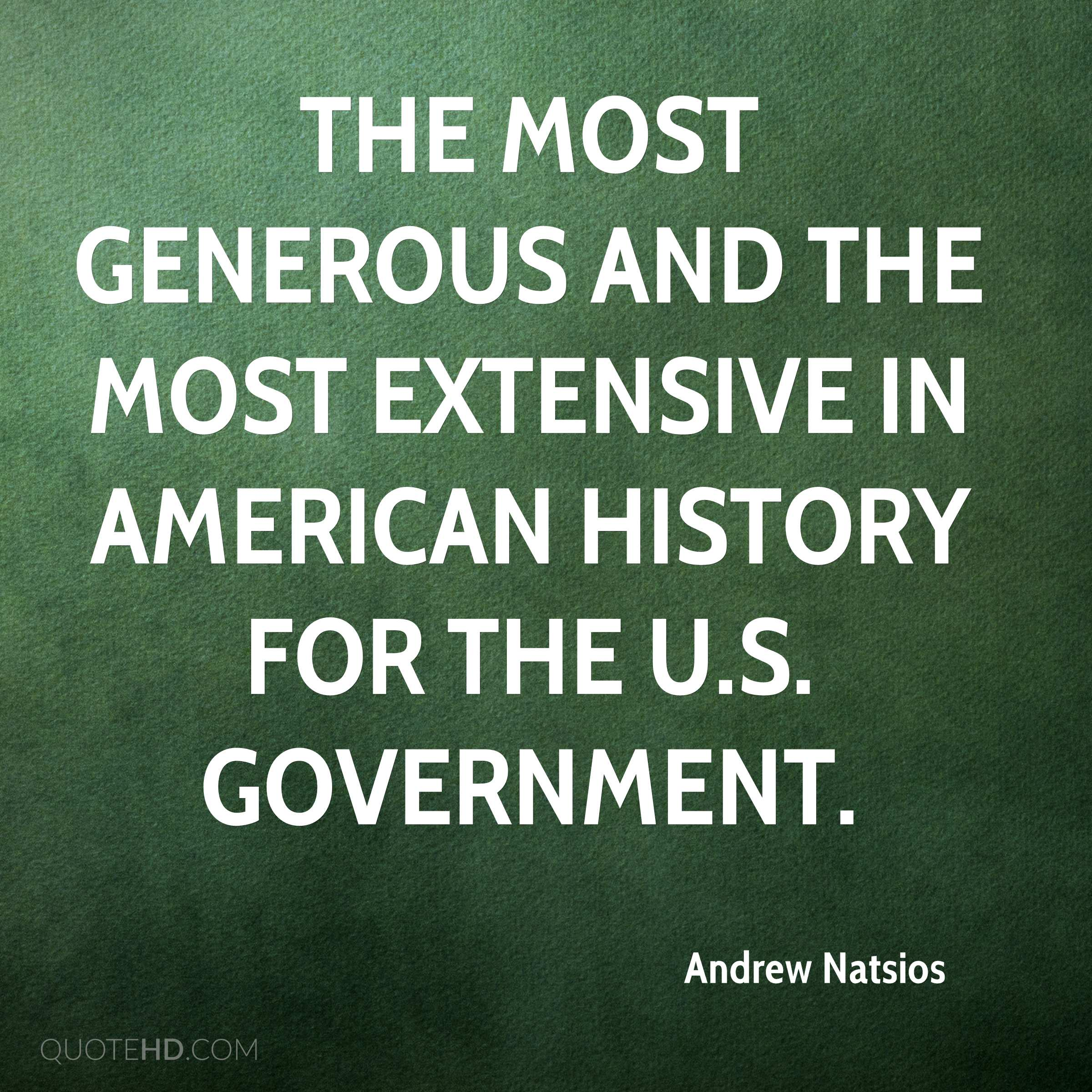 the most generous and the most extensive in American history for the U.S. government.