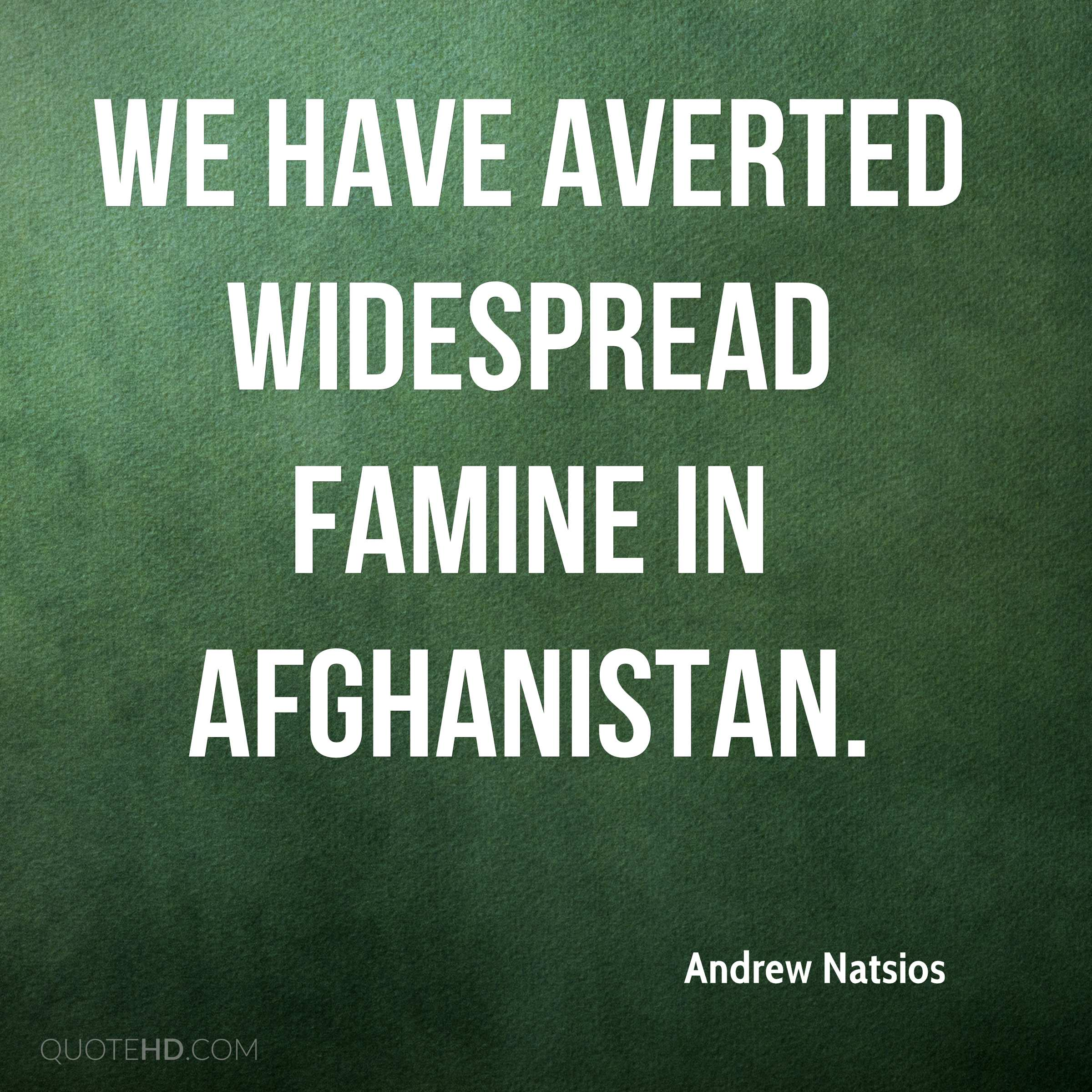 We have averted widespread famine in Afghanistan.