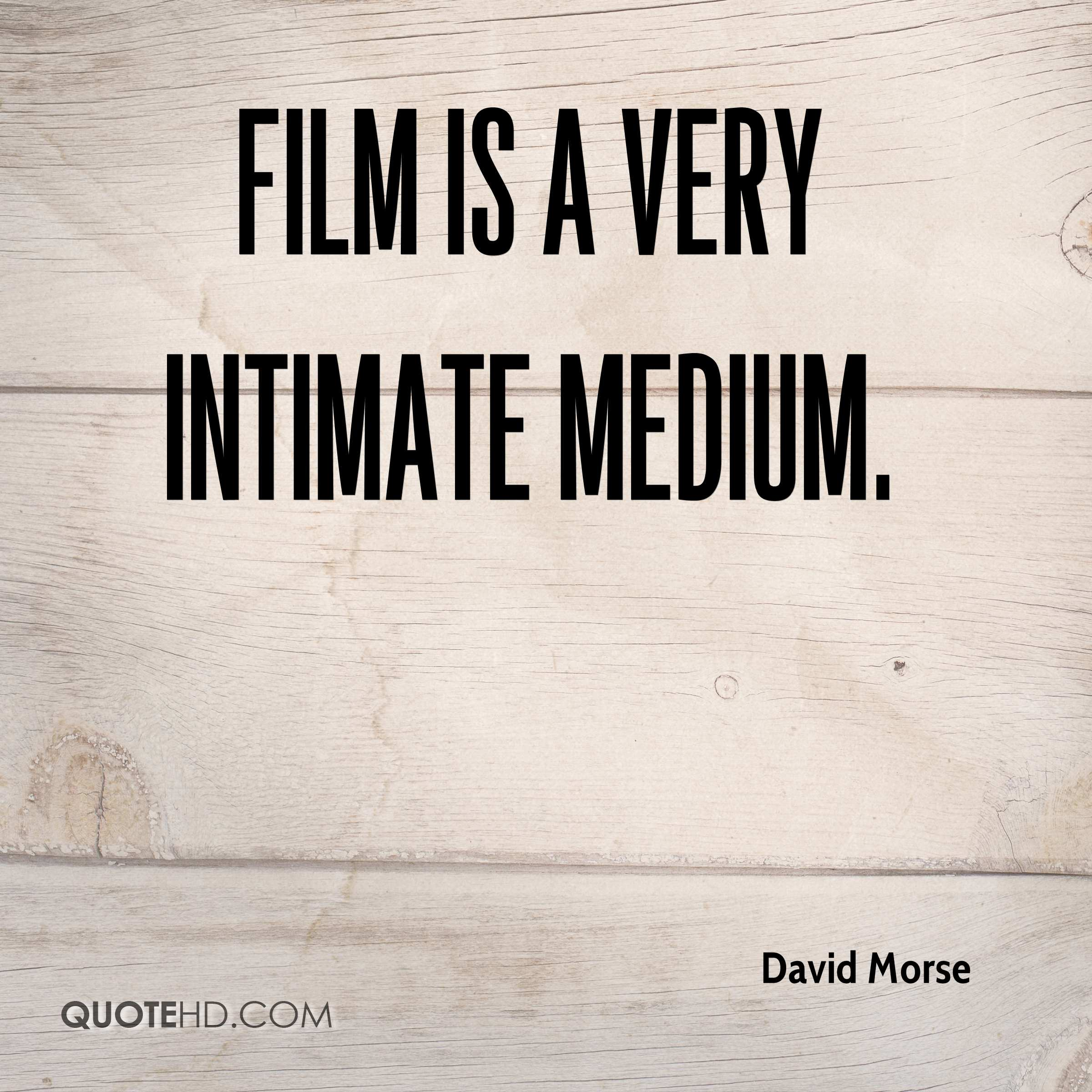Film is a very intimate medium.