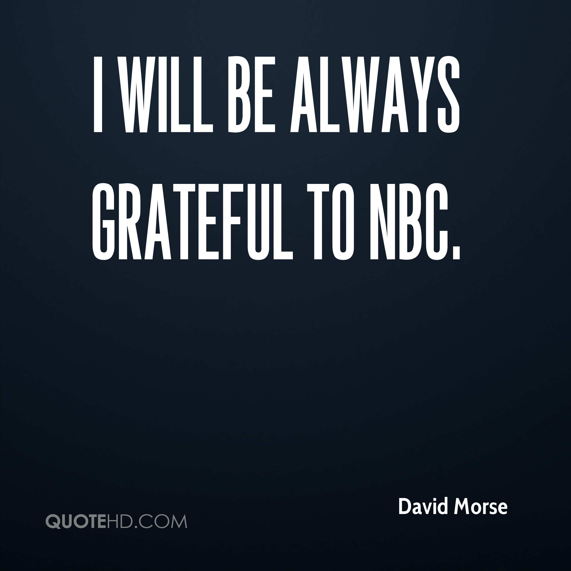 I will be always grateful to NBC.