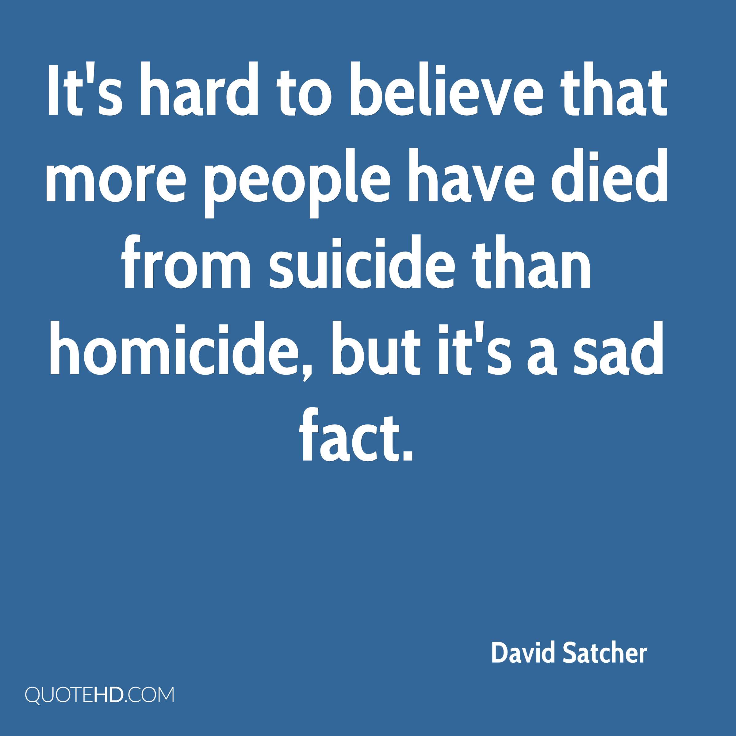 It's hard to believe that more people have died from suicide than homicide, but it's a sad fact.