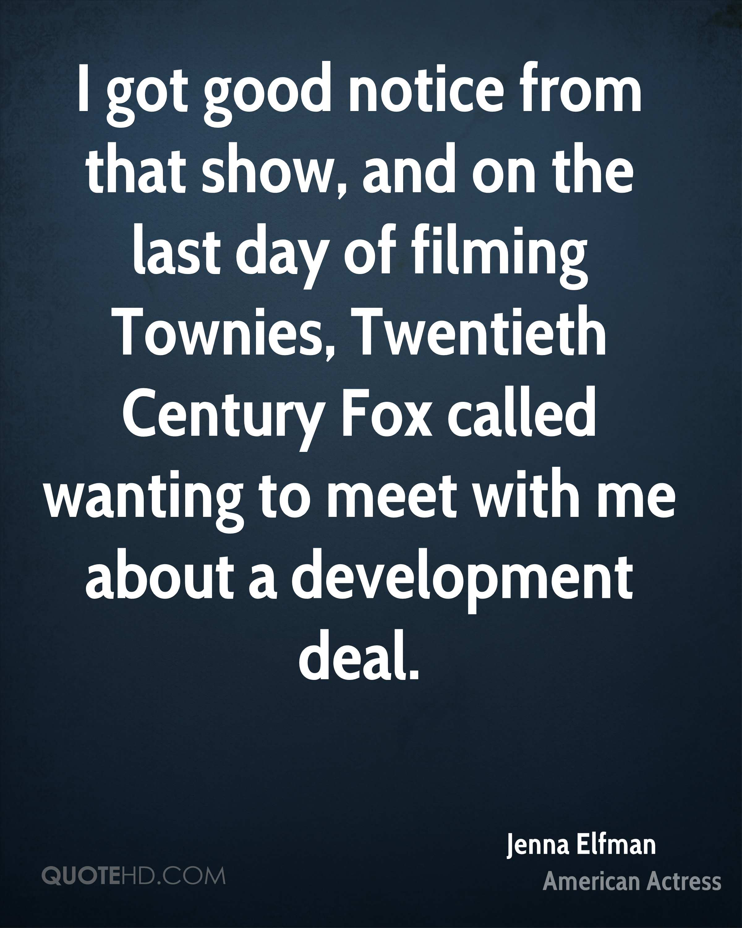 I got good notice from that show, and on the last day of filming Townies, Twentieth Century Fox called wanting to meet with me about a development deal.