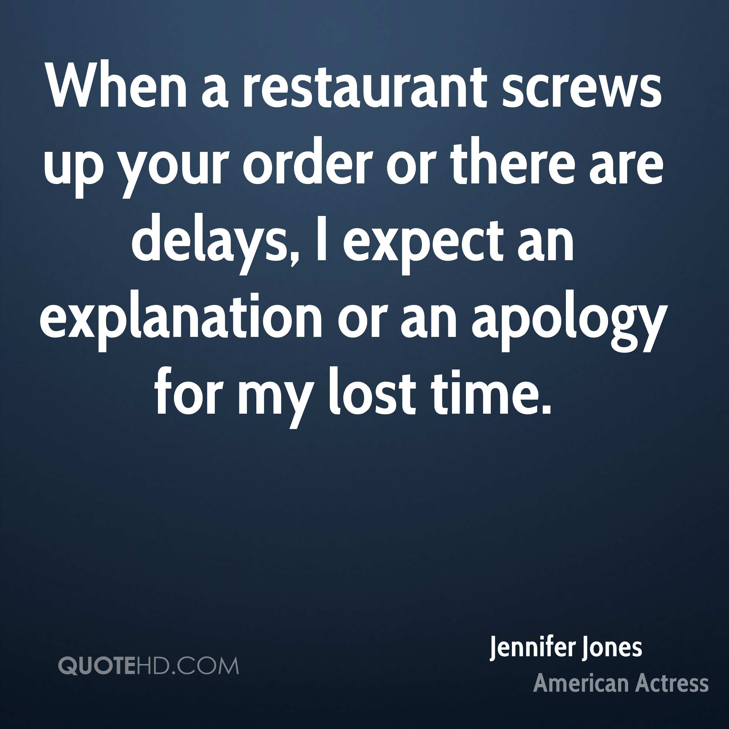 When a restaurant screws up your order or there are delays, I expect an explanation or an apology for my lost time.