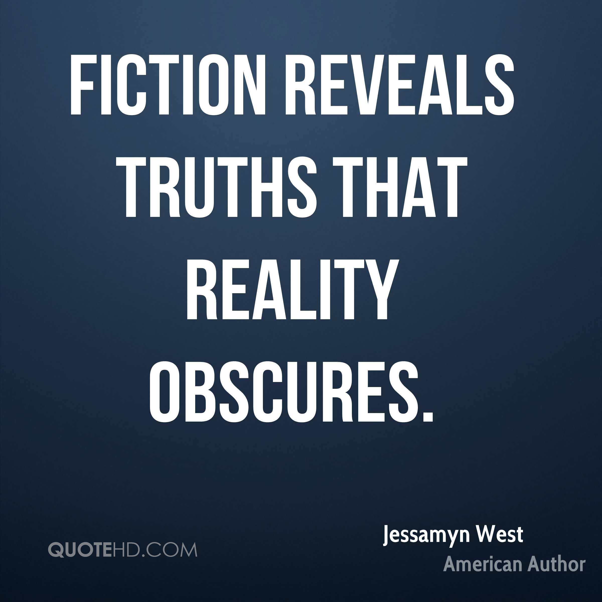 Fiction reveals truths that reality obscures.