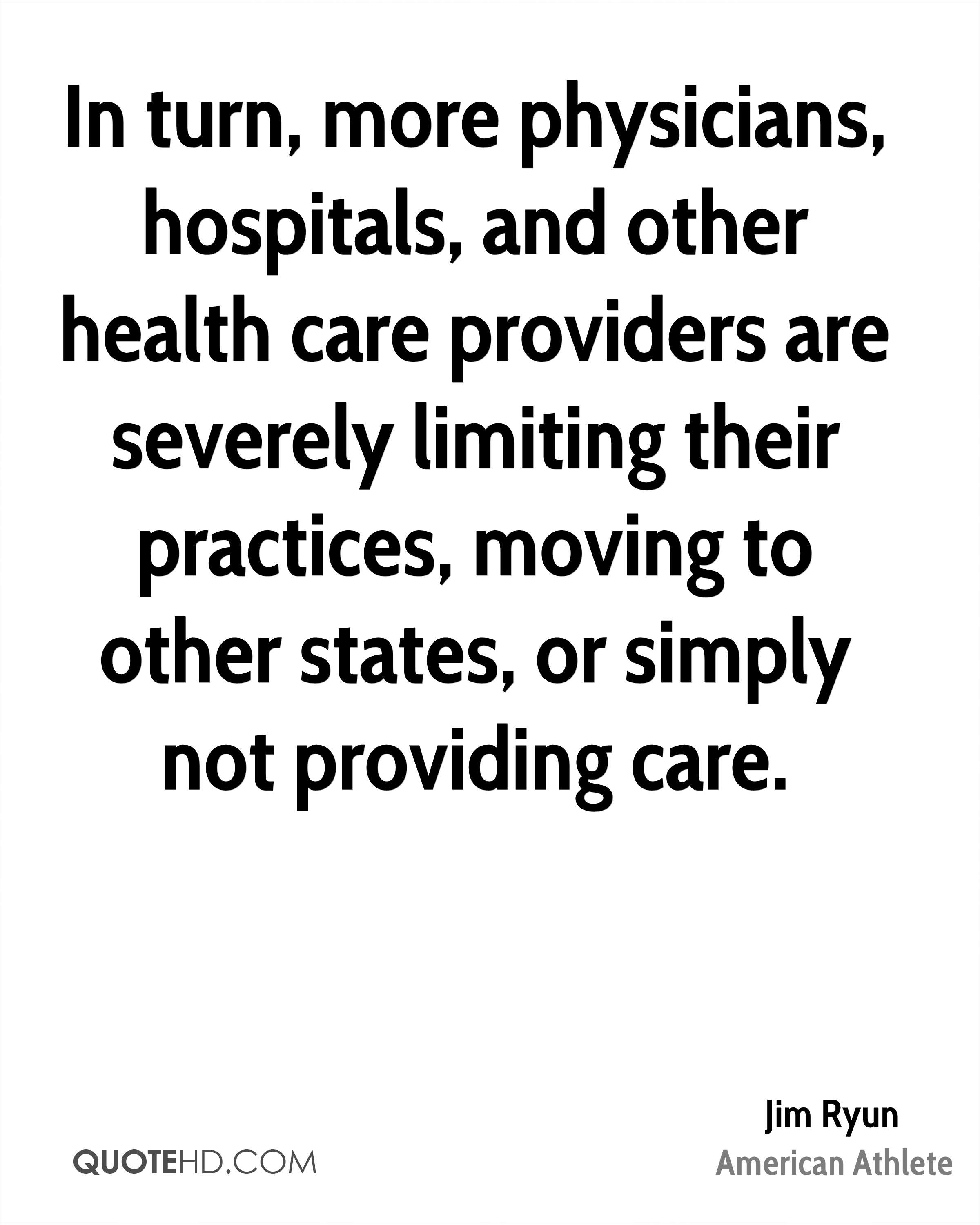 In turn, more physicians, hospitals, and other health care providers are severely limiting their practices, moving to other states, or simply not providing care.