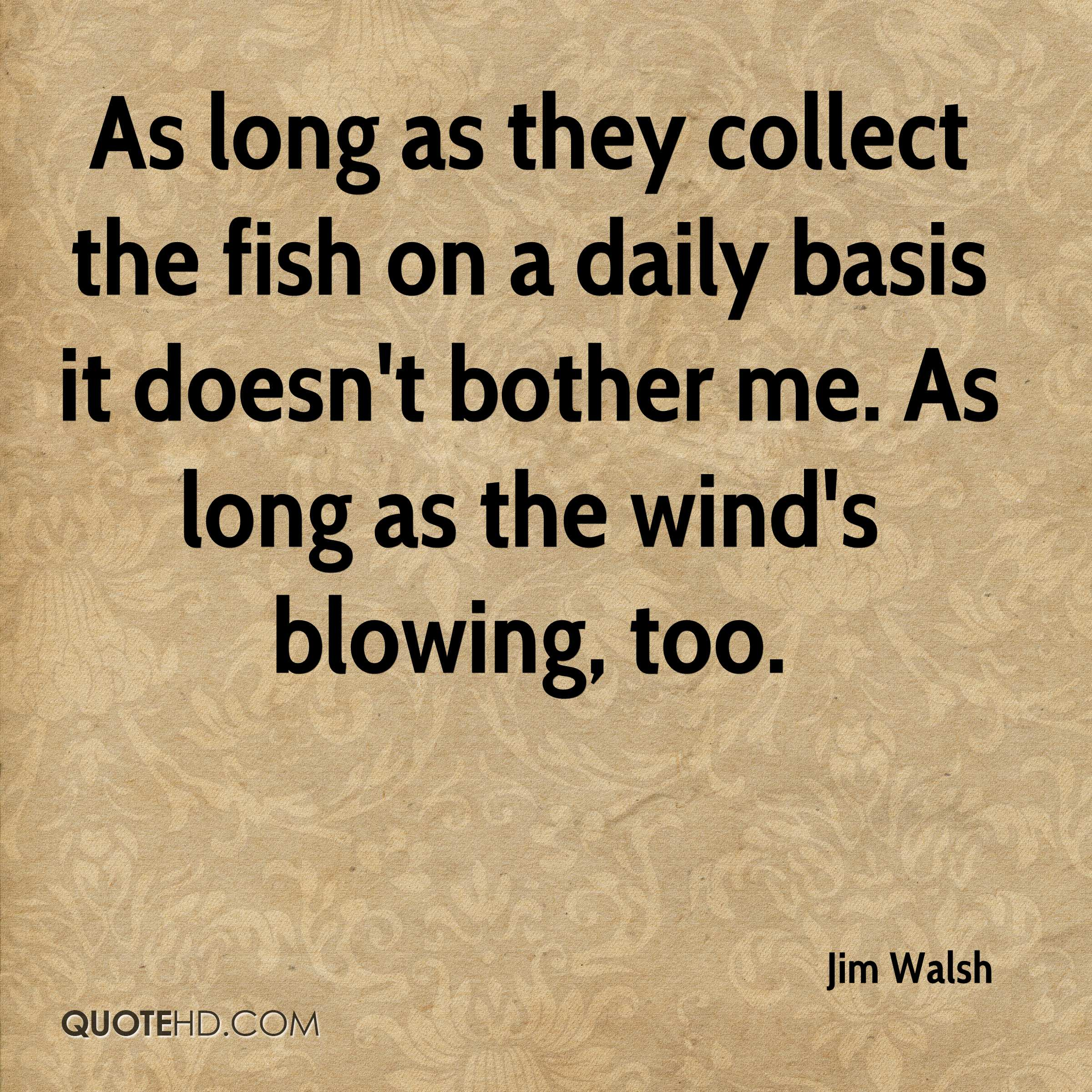 As long as they collect the fish on a daily basis it doesn't bother me. As long as the wind's blowing, too.
