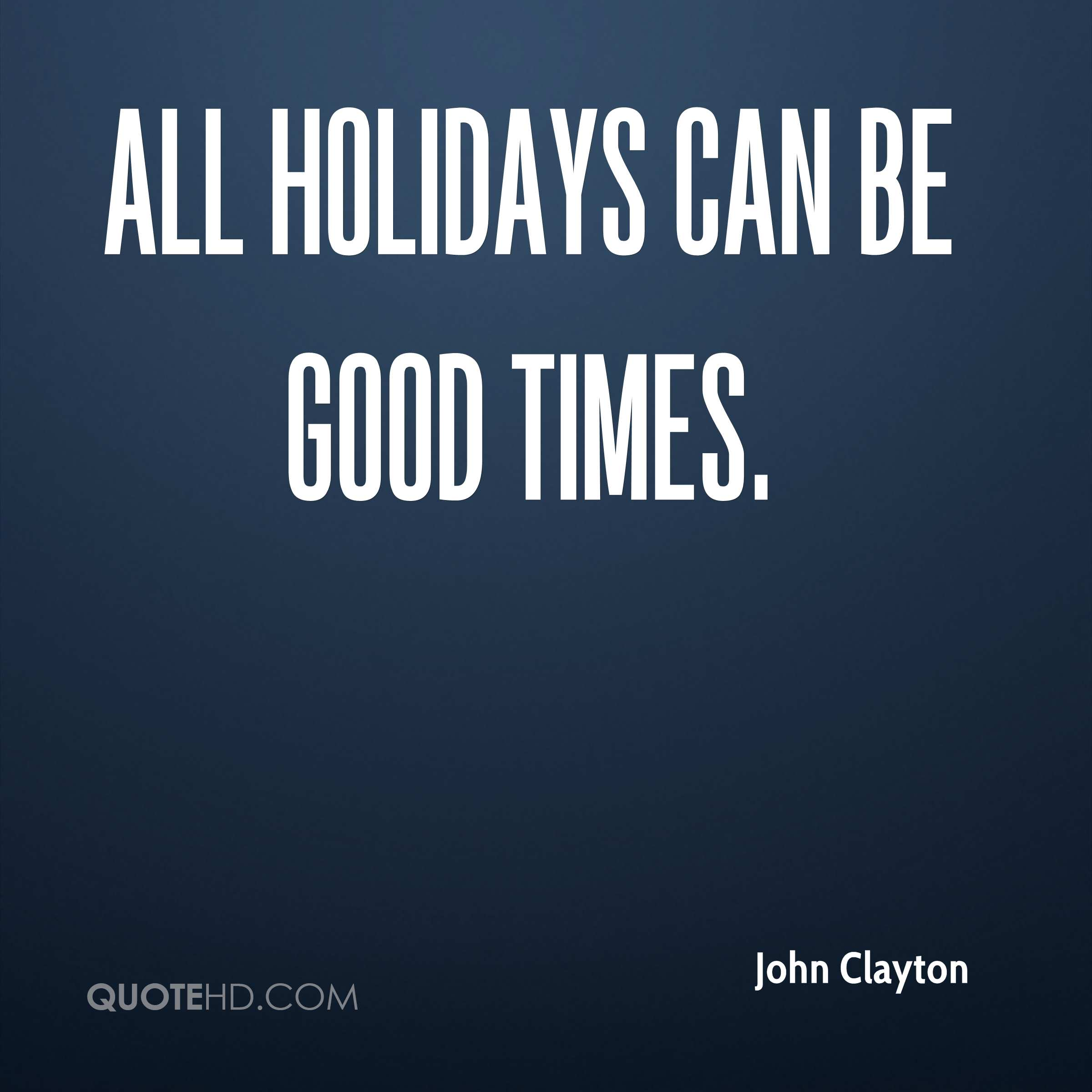 All holidays can be good times.