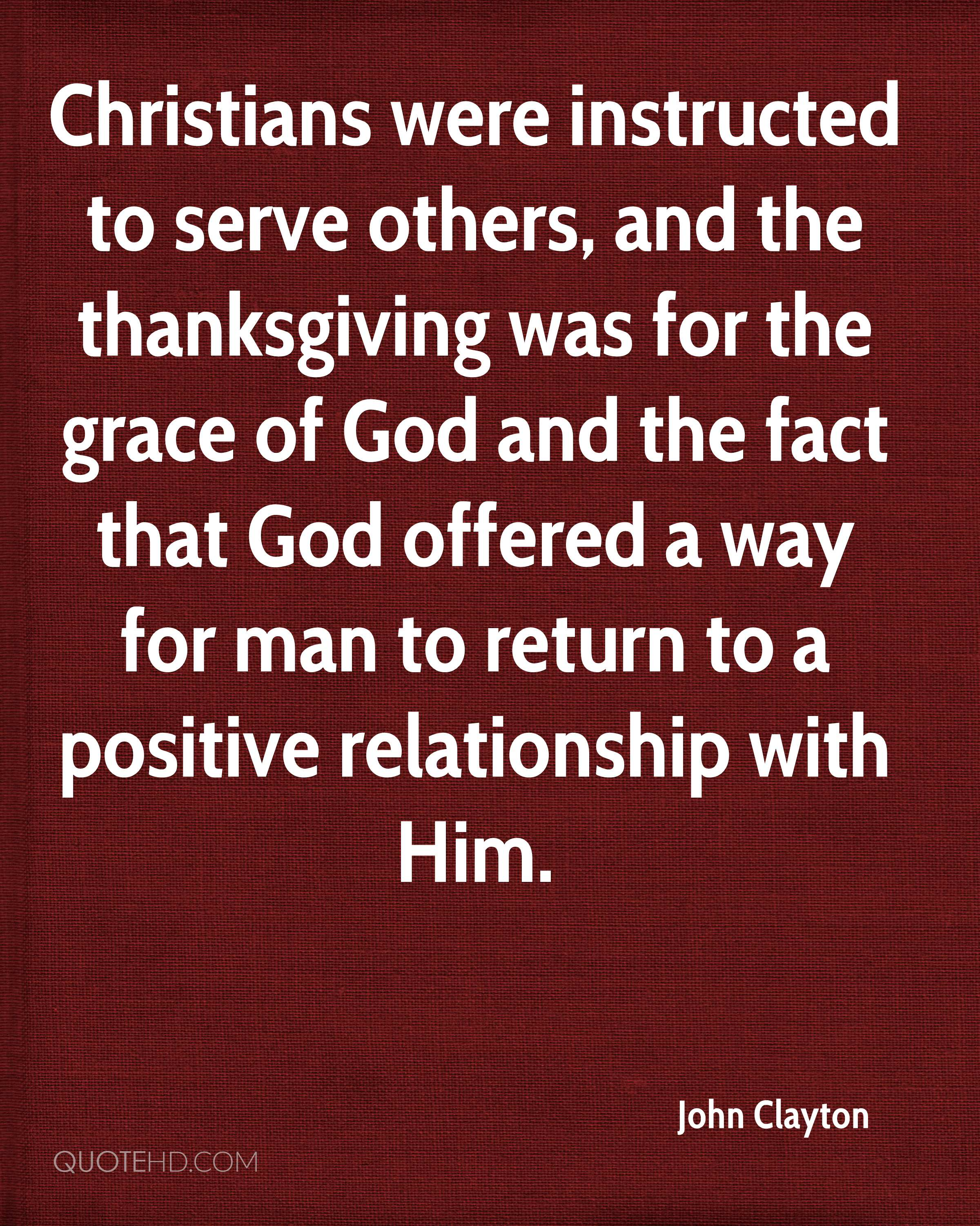Christians were instructed to serve others, and the thanksgiving was for the grace of God and the fact that God offered a way for man to return to a positive relationship with Him.