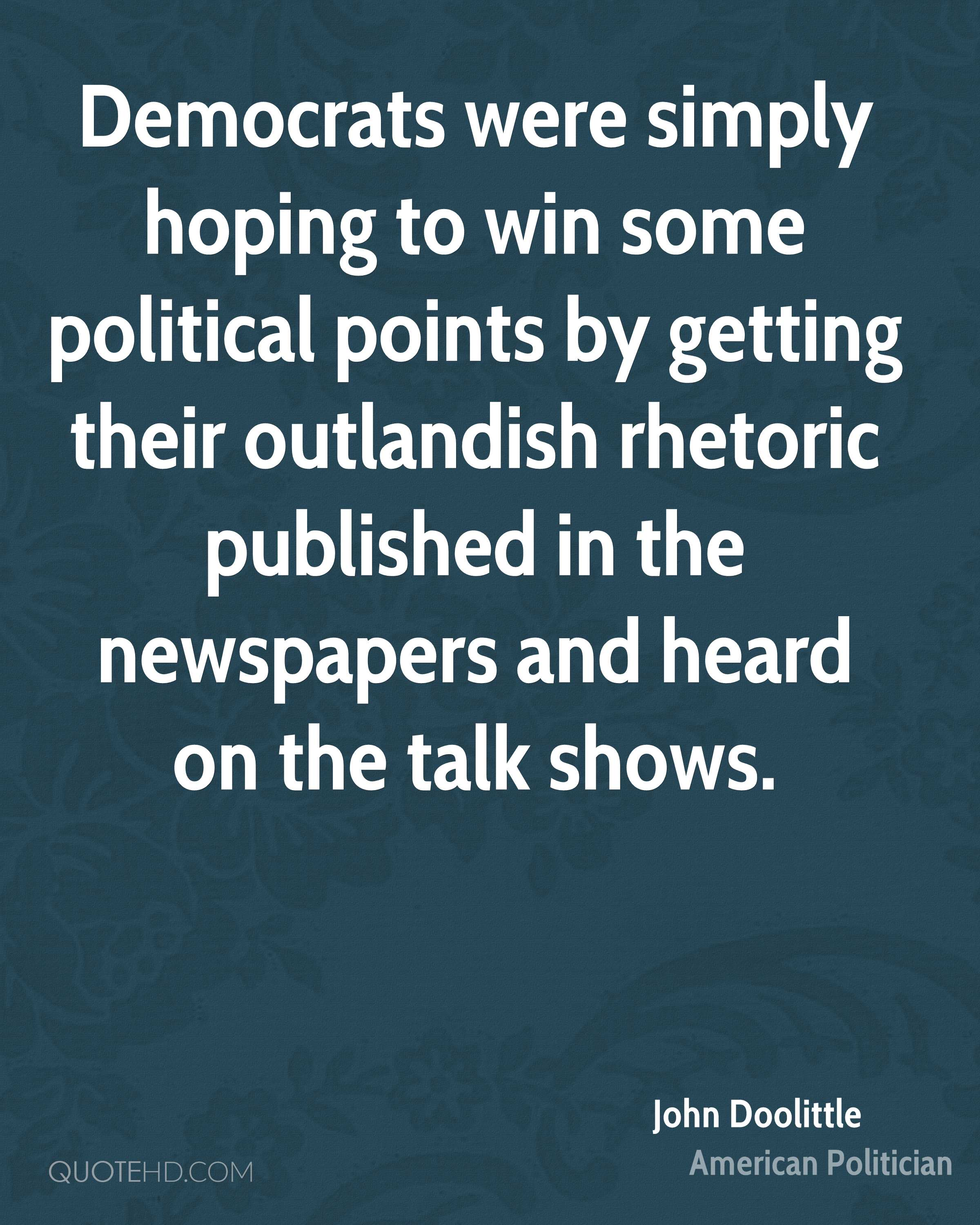 Democrats were simply hoping to win some political points by getting their outlandish rhetoric published in the newspapers and heard on the talk shows.